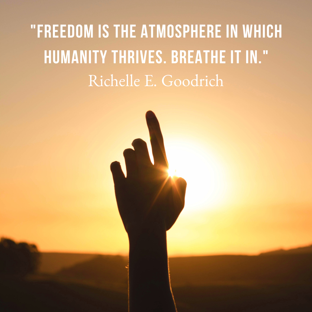 _Freedom is the atmosphere in which humanity thrives. Breathe it in._